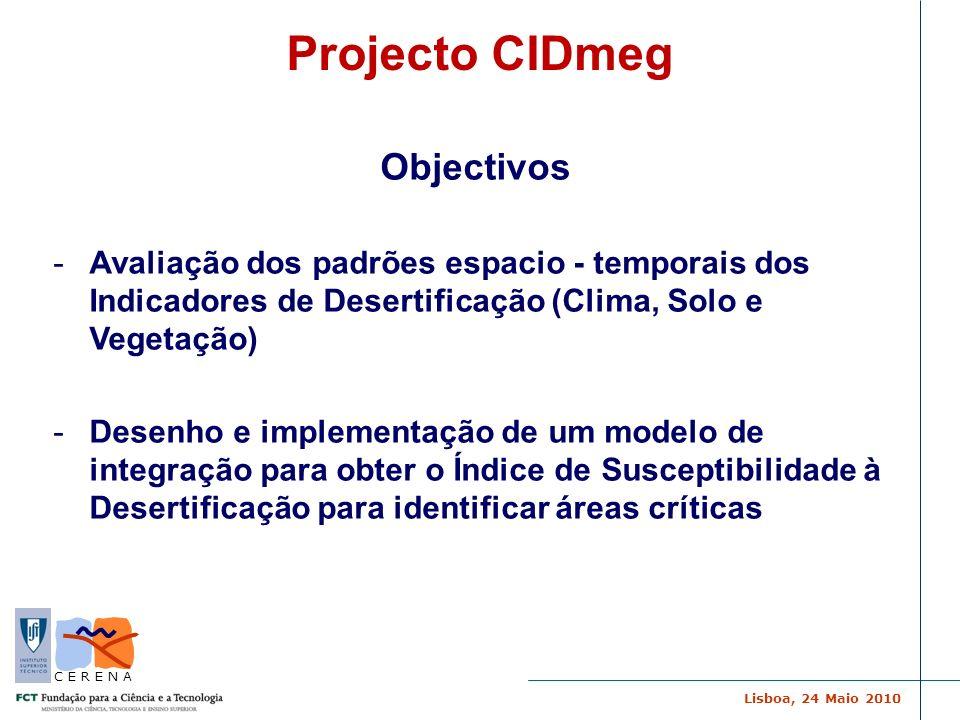 Lisboa, 24 Maio 2010 C E R E N A Projecto CIDmeg Objectivos -Avaliação dos padrões espacio - temporais dos Indicadores de Desertificação (Clima, Solo