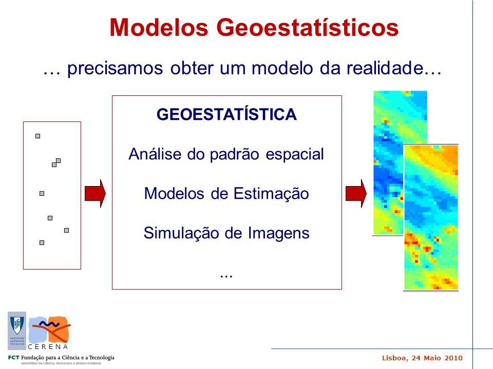 Lisboa, 24 Maio 2010 C E R E N A Modelos Geoestatísticos Simulação Sequencial Directa (SSD) (algoritmo de simulação estocástica) Distribuição espacial Co-Simulação Sequencial Directa (Co-SSD) (simulação conjunta de variáveis) Incerteza espacial