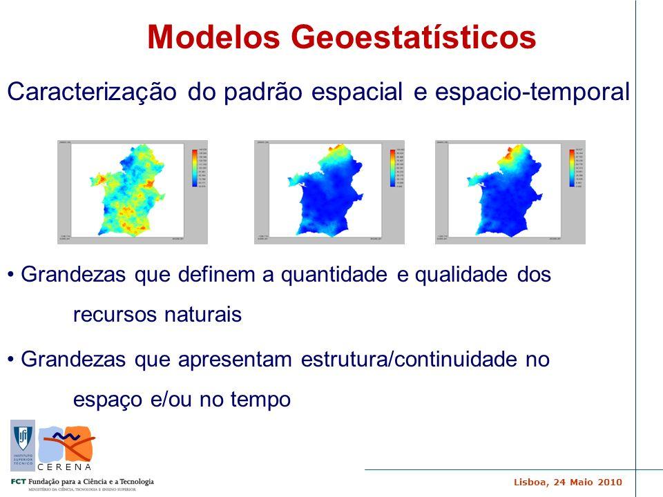 Lisboa, 24 Maio 2010 C E R E N A Incerteza espacial Modelo de simulação: conjunto de imagens equiprováveis com a mesma variabilidade espacial dos valores experimentais Avaliação quantos valores no espaço excedem simultaneamente um valor limite e qual essa probabilidade quantificação da variabilidade