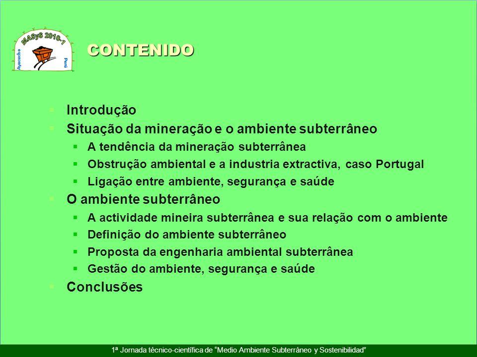 CONTENIDO 1ª Jornada técnico-científica de Medio Ambiente Subterráneo y Sostenibilidad Introdução Situação da mineração e o ambiente subterrâneo A ten