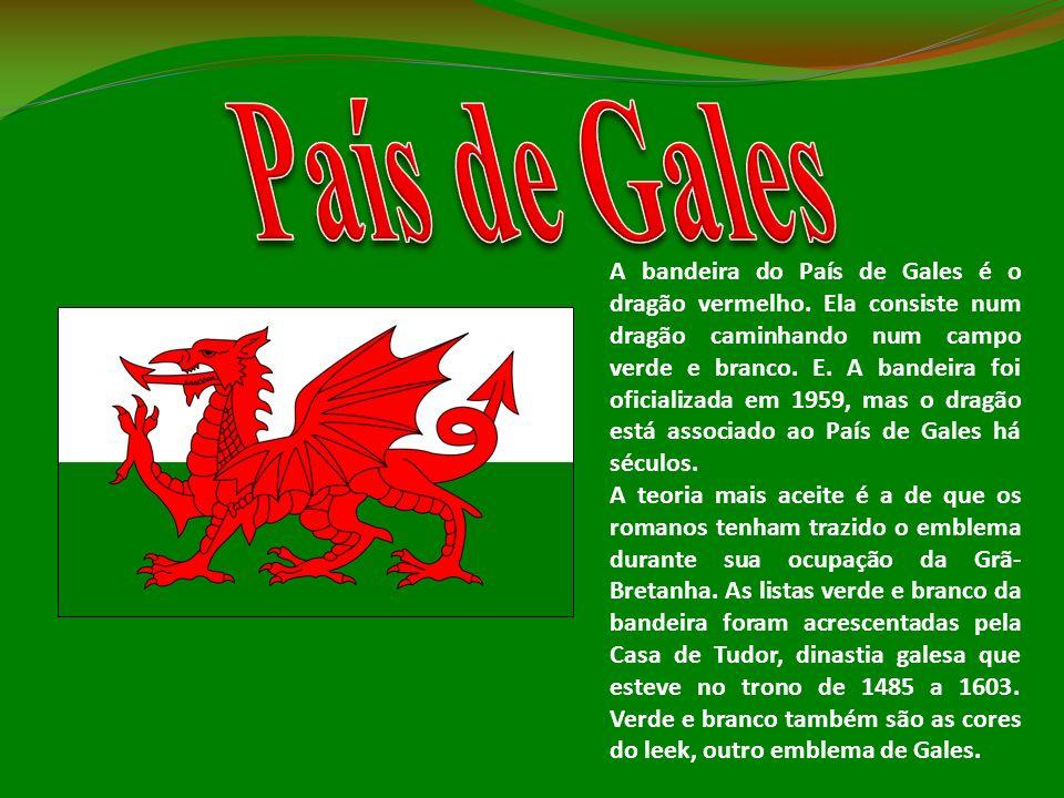 A bandeira do País de Gales é o dragão vermelho. Ela consiste num dragão caminhando num campo verde e branco. E. A bandeira foi oficializada em 1959,