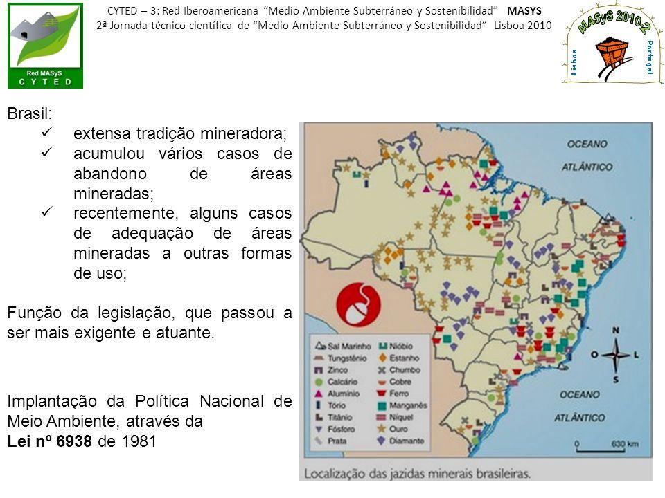 Brasil: extensa tradição mineradora; acumulou vários casos de abandono de áreas mineradas; recentemente, alguns casos de adequação de áreas mineradas