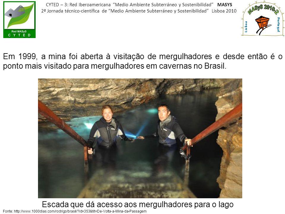 Escada que dá acesso aos mergulhadores para o lago Fonte: http://www.1000dias.com/rodrigo/brasil/?id=353&tit=De-Volta-a-Mina-da-Passagem CYTED – 3: Re