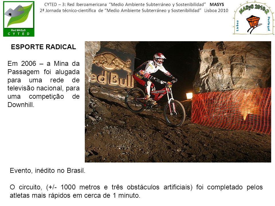 ESPORTE RADICAL Em 2006 – a Mina da Passagem foi alugada para uma rede de televisão nacional, para uma competição de Downhill. CYTED – 3: Red Iberoame