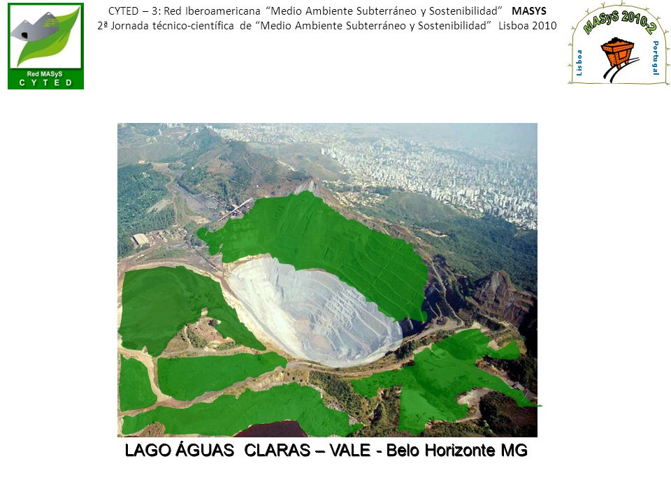 LAGO ÁGUAS CLARAS – VALE - Belo Horizonte MG CYTED – 3: Red Iberoamericana Medio Ambiente Subterráneo y Sostenibilidad MASYS 2ª Jornada técnico-cientí