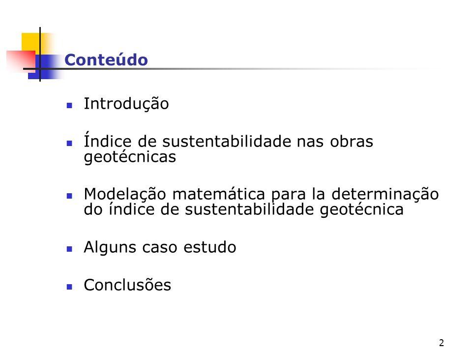 2 Conteúdo Introdução Índice de sustentabilidade nas obras geotécnicas Modelação matemática para la determinação do índice de sustentabilidade geotécn