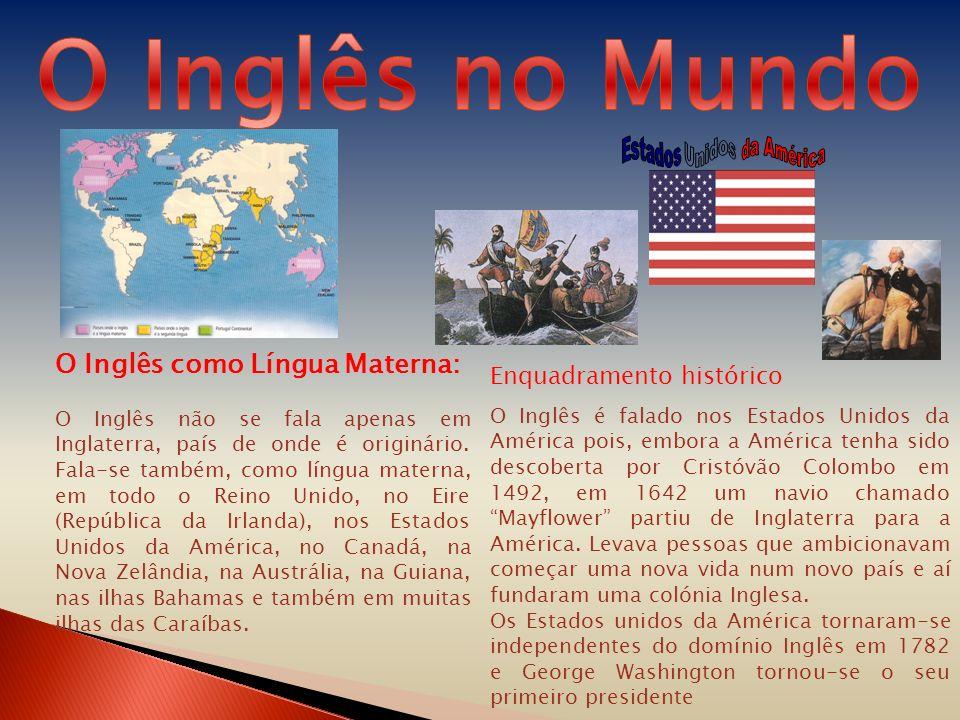 O Inglês como Língua Materna: O Inglês não se fala apenas em Inglaterra, país de onde é originário. Fala-se também, como língua materna, em todo o Rei