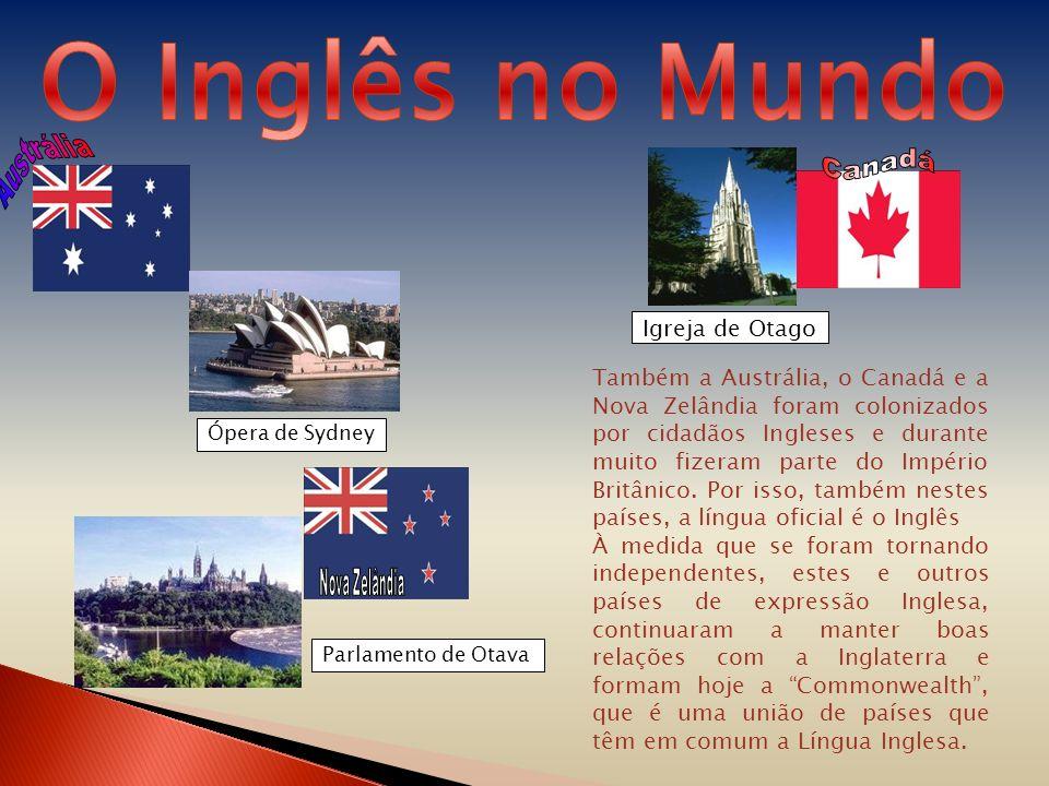 Também a Austrália, o Canadá e a Nova Zelândia foram colonizados por cidadãos Ingleses e durante muito fizeram parte do Império Britânico.
