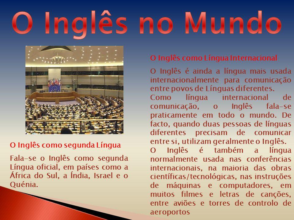 O Inglês como segunda Língua Fala-se o Inglês como segunda Língua oficial, em países como a África do Sul, a Índia, Israel e o Quénia. O Inglês como L