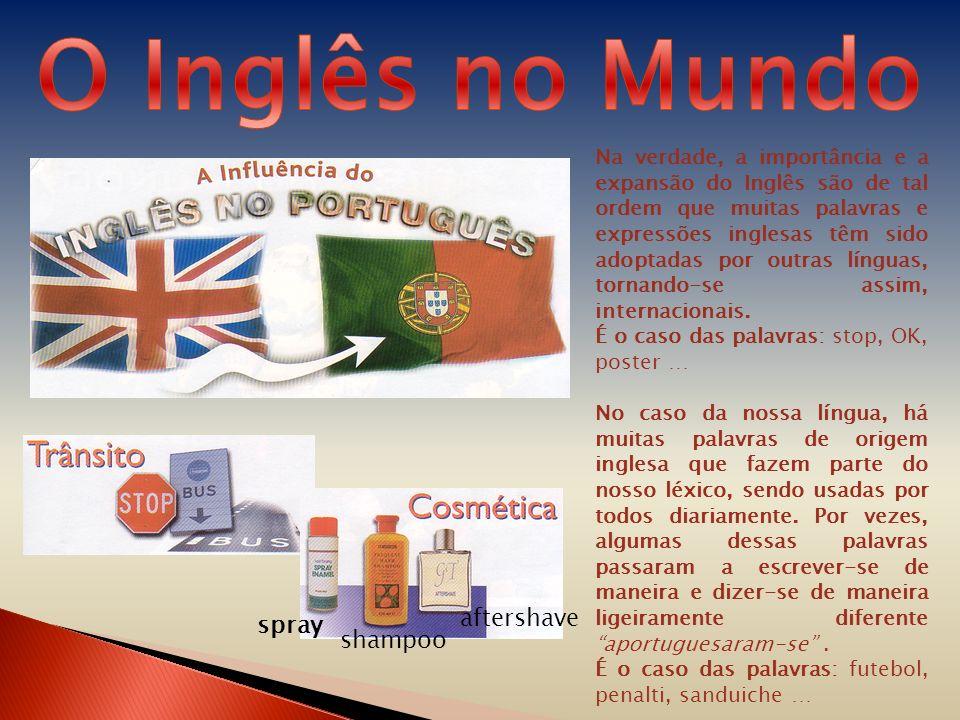 Na verdade, a importância e a expansão do Inglês são de tal ordem que muitas palavras e expressões inglesas têm sido adoptadas por outras línguas, tor