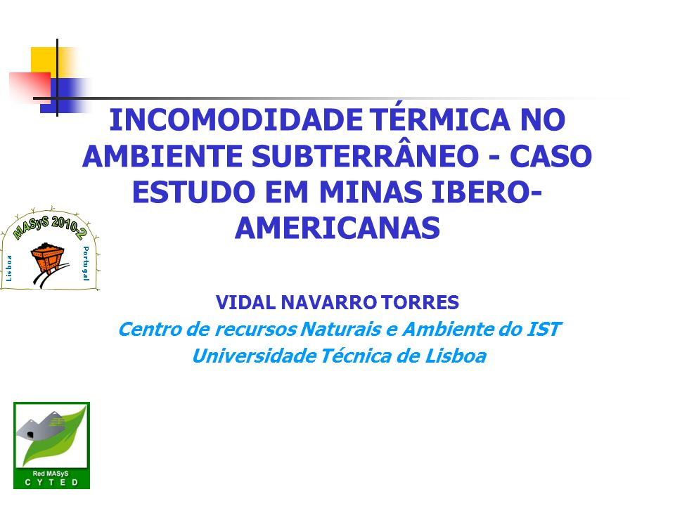 INCOMODIDADE TÉRMICA NO AMBIENTE SUBTERRÂNEO - CASO ESTUDO EM MINAS IBERO- AMERICANAS VIDAL NAVARRO TORRES Centro de recursos Naturais e Ambiente do I