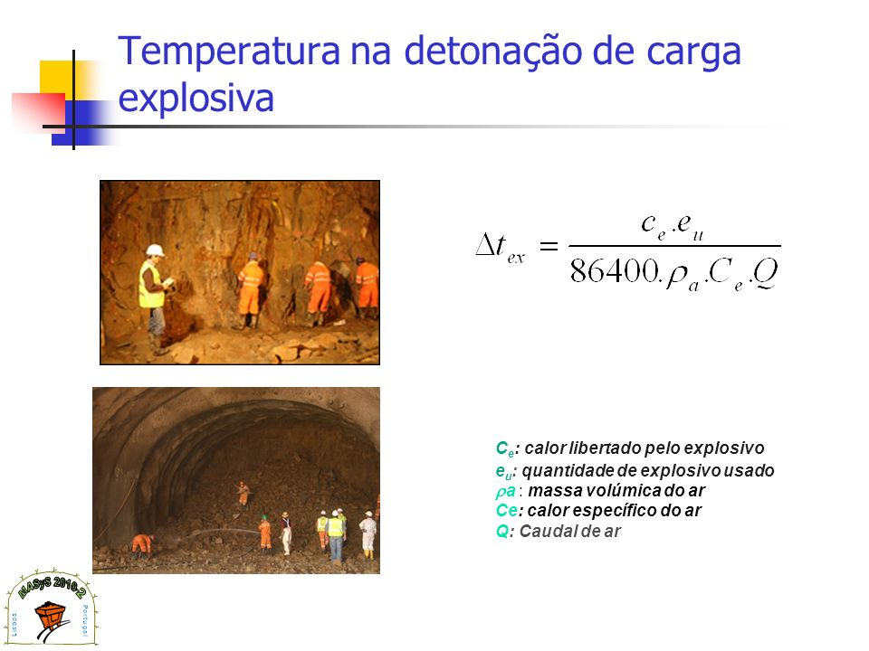 Temperatura na detonação de carga explosiva C e : calor libertado pelo explosivo e u : quantidade de explosivo usado a : massa volúmica do ar Ce: calo