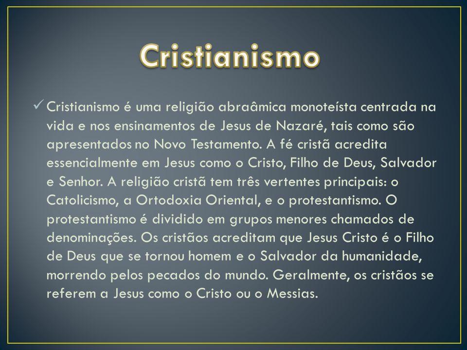 Cristianismo é uma religião abraâmica monoteísta centrada na vida e nos ensinamentos de Jesus de Nazaré, tais como são apresentados no Novo Testamento