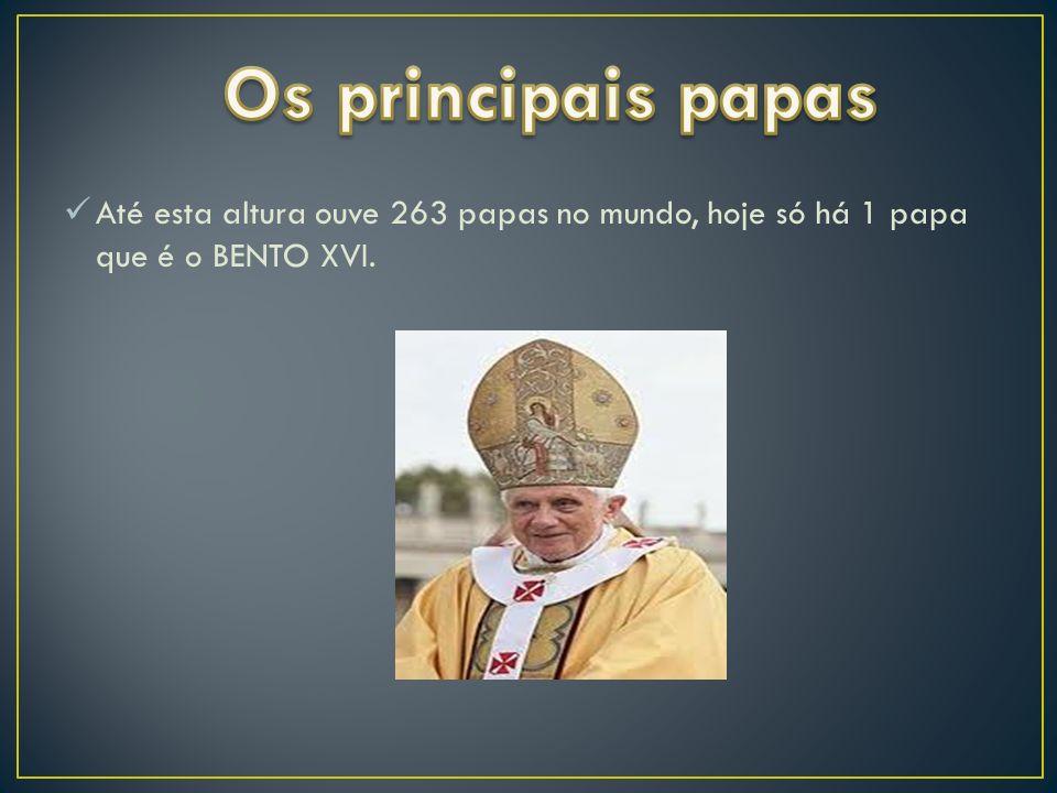 Até esta altura ouve 263 papas no mundo, hoje só há 1 papa que é o BENTO XVI.