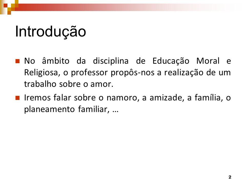 Introdução No âmbito da disciplina de Educação Moral e Religiosa, o professor propôs-nos a realização de um trabalho sobre o amor. Iremos falar sobre