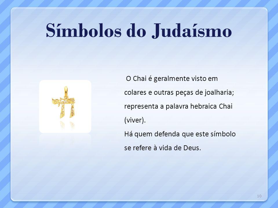 Símbolos do Judaísmo O Chai é geralmente visto em colares e outras peças de joalharia; representa a palavra hebraica Chai (viver). Há quem defenda que