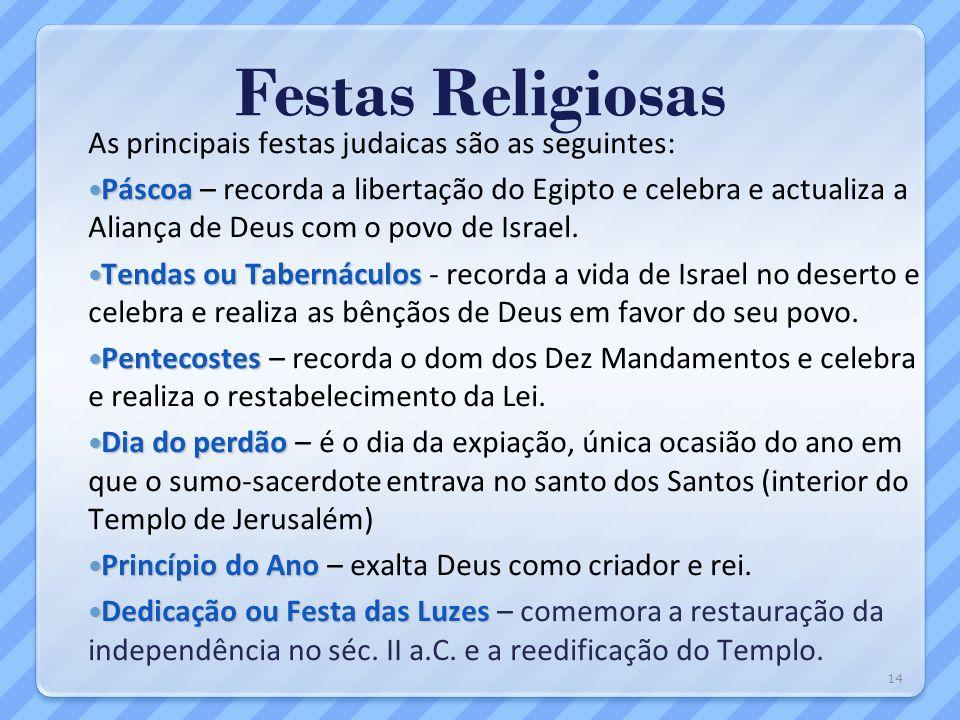 Festas Religiosas As principais festas judaicas são as seguintes: Páscoa Páscoa – recorda a libertação do Egipto e celebra e actualiza a Aliança de De
