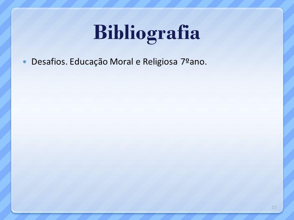 Bibliografia Desafios. Educação Moral e Religiosa 7ºano. 17