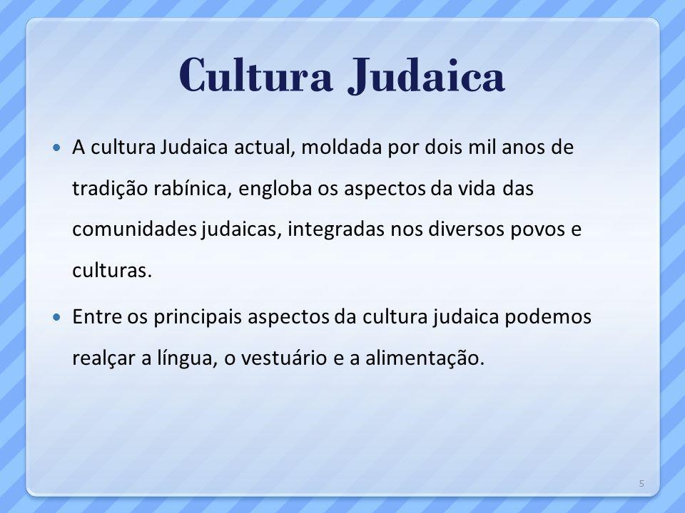Cultura Judaica A cultura Judaica actual, moldada por dois mil anos de tradição rabínica, engloba os aspectos da vida das comunidades judaicas, integr