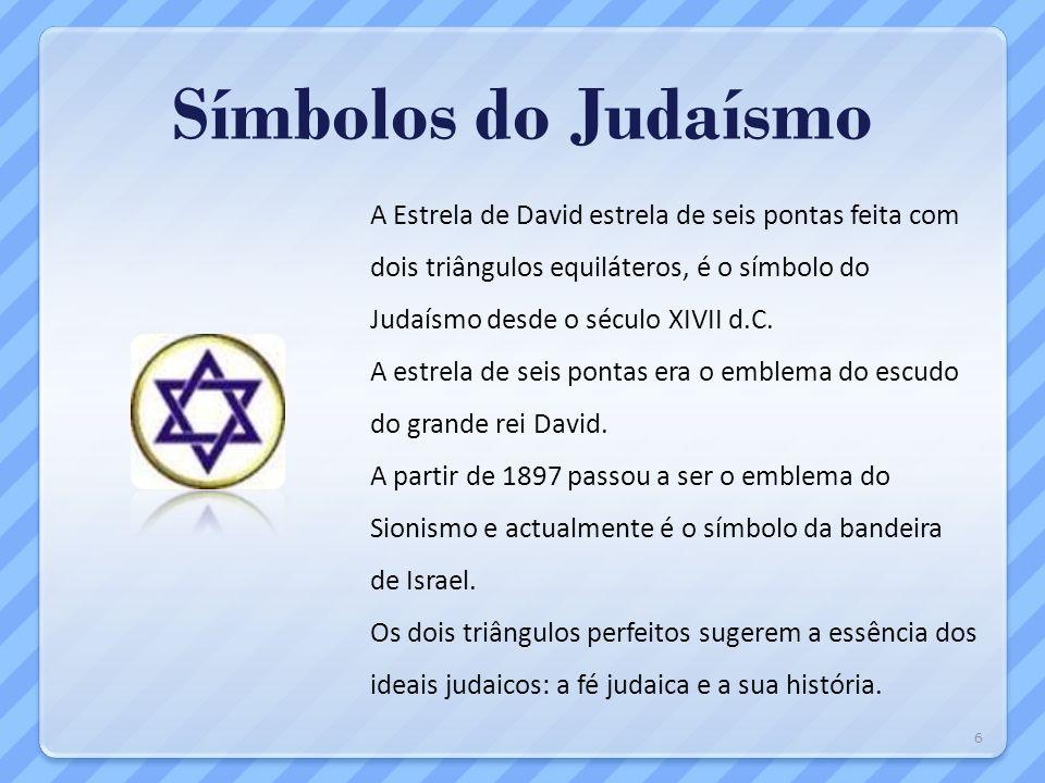 Símbolos do Judaísmo A Estrela de David estrela de seis pontas feita com dois triângulos equiláteros, é o símbolo do Judaísmo desde o século XIVII d.C