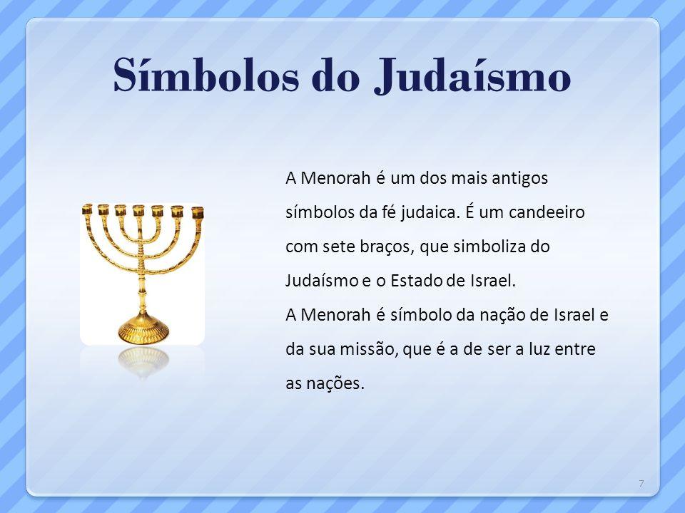 Símbolos do Judaísmo A Menorah é um dos mais antigos símbolos da fé judaica. É um candeeiro com sete braços, que simboliza do Judaísmo e o Estado de I
