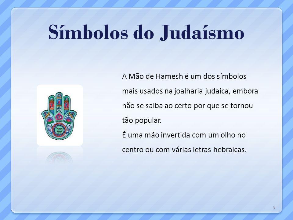 Símbolos do Judaísmo A Mão de Hamesh é um dos símbolos mais usados na joalharia judaica, embora não se saiba ao certo por que se tornou tão popular. É