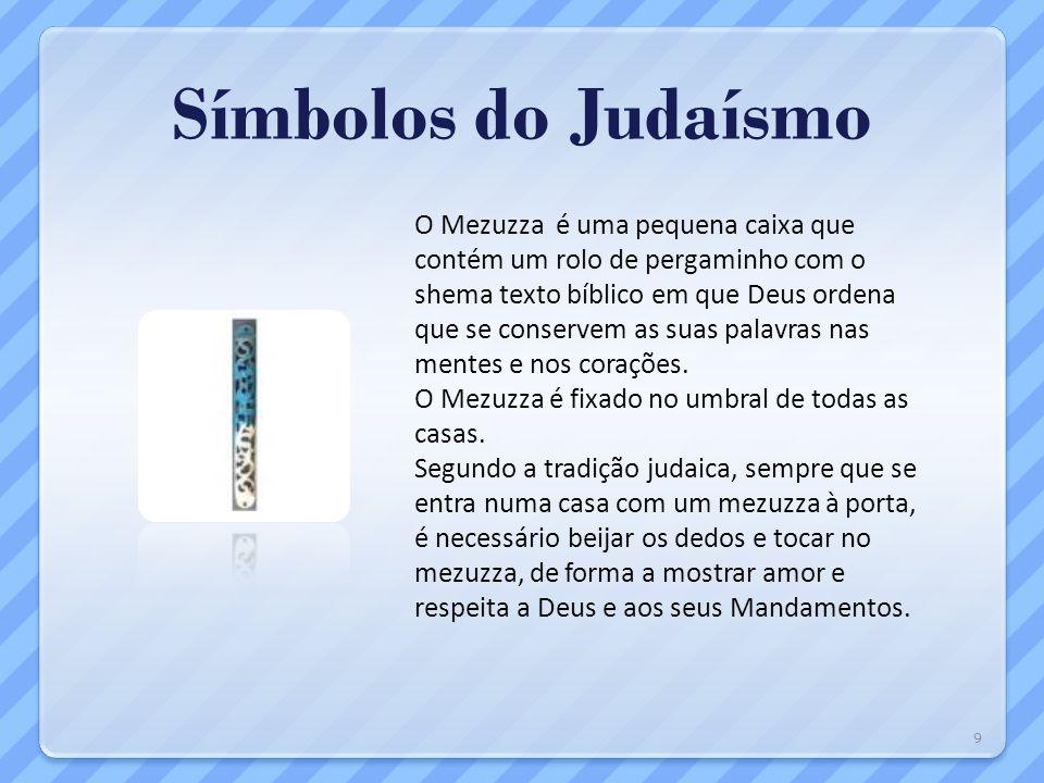 Símbolos do Judaísmo O Mezuzza é uma pequena caixa que contém um rolo de pergaminho com o shema texto bíblico em que Deus ordena que se conservem as s