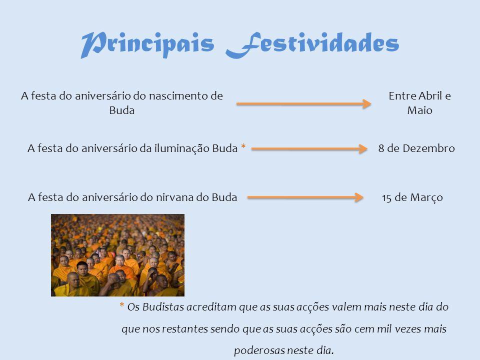 Principais Festividades A festa do aniversário do nascimento de Buda Entre Abril e Maio A festa do aniversário da iluminação Buda *8 de Dezembro * Os