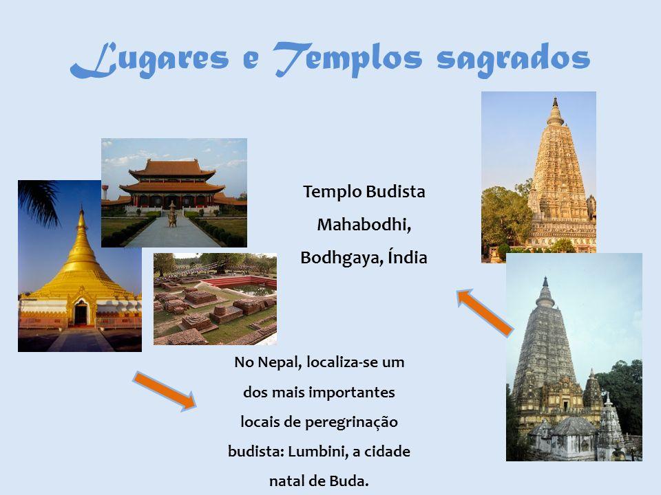 Lugares e Templos sagrados Templo Budista Mahabodhi, Bodhgaya, Índia No Nepal, localiza-se um dos mais importantes locais de peregrinação budista: Lum