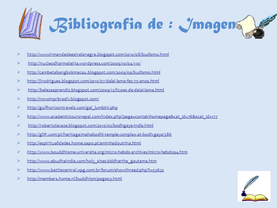 Bibliografia de : Imagens http://wwwirmandadeestrelanegra.blogspot.com/2010/08/budismo.html http://nucleodharmaleiria.wordpress.com/2009/10/04/110/ ht