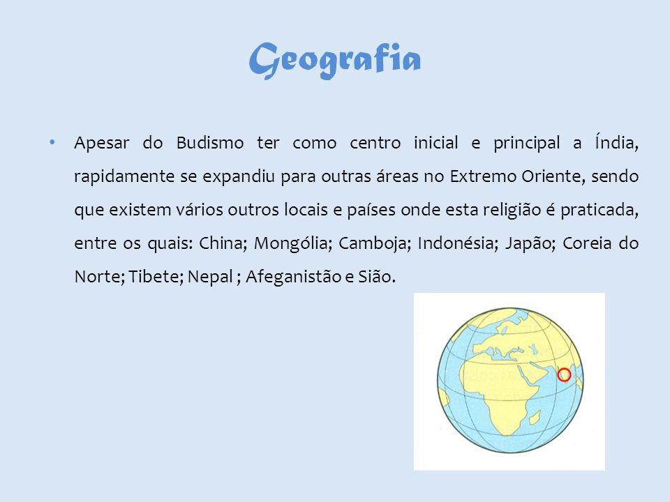 Geografia Apesar do Budismo ter como centro inicial e principal a Índia, rapidamente se expandiu para outras áreas no Extremo Oriente, sendo que exist