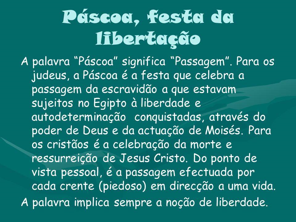 Páscoa, festa da libertação A palavra Páscoa significa Passagem. Para os judeus, a Páscoa é a festa que celebra a passagem da escravidão a que estavam