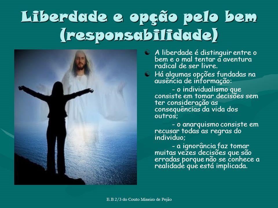 Liberdade e opção pelo bem (responsabilidade) A liberdade é distinguir entre o bem e o mal tentar a aventura radical de ser livre. Há algumas opções f