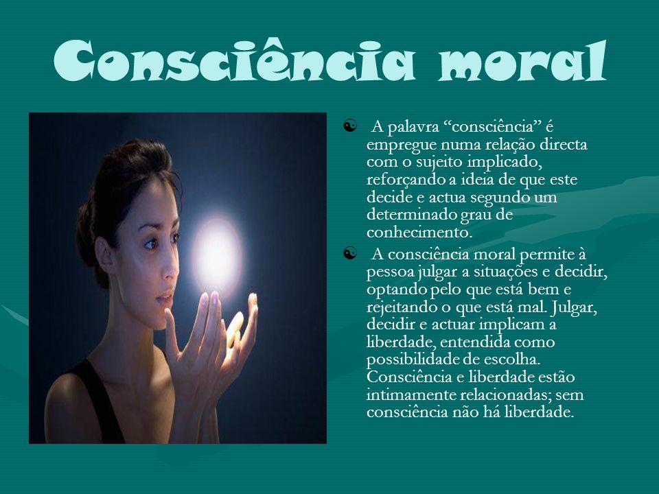 Consciência moral A palavra consciência é empregue numa relação directa com o sujeito implicado, reforçando a ideia de que este decide e actua segundo