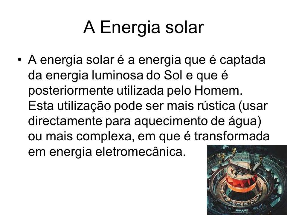 A Energia solar A energia solar é a energia que é captada da energia luminosa do Sol e que é posteriormente utilizada pelo Homem. Esta utilização pode