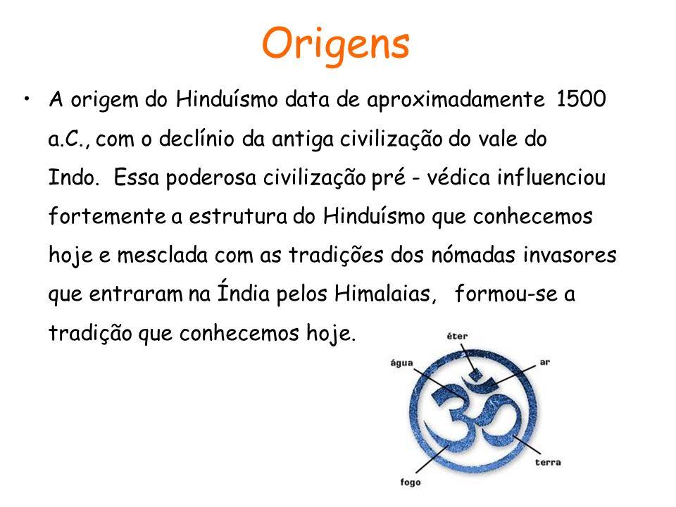 Origens A origem do Hinduísmo data de aproximadamente 1500 a.C., com o declínio da antiga civilização do vale do Indo. Essa poderosa civilização pré -