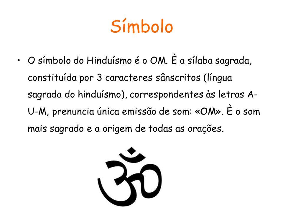 Símbolo O símbolo do Hinduísmo é o OM. È a sílaba sagrada, constituída por 3 caracteres sânscritos (língua sagrada do hinduísmo), correspondentes às l