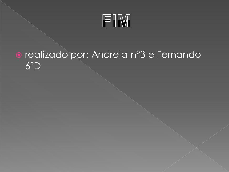 realizado por: Andreia nº3 e Fernando 6ºD