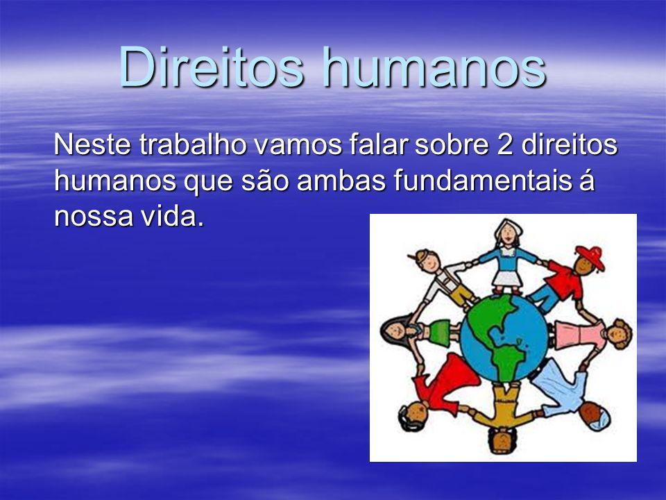 Direitos humanos Neste trabalho vamos falar sobre 2 direitos humanos que são ambas fundamentais á nossa vida. Neste trabalho vamos falar sobre 2 direi