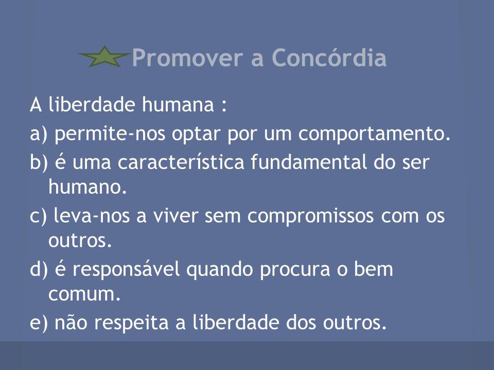 A liberdade humana : a) permite-nos optar por um comportamento. b) é uma característica fundamental do ser humano. c) leva-nos a viver sem compromisso