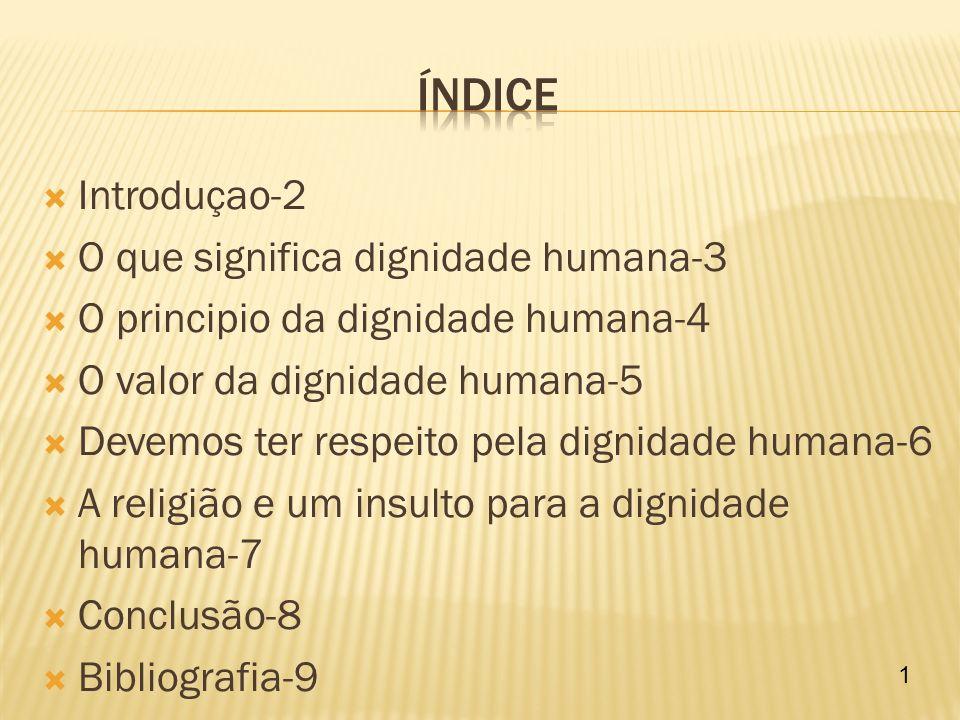 No âmbito da disciplina de Moral o professor pediu-nos para realizarmos um trabalho sobre a Dignidade Humana.