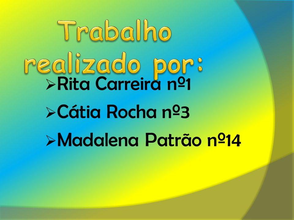 Rita Carreira nº1 Cátia Rocha nº3 Madalena Patrão nº14