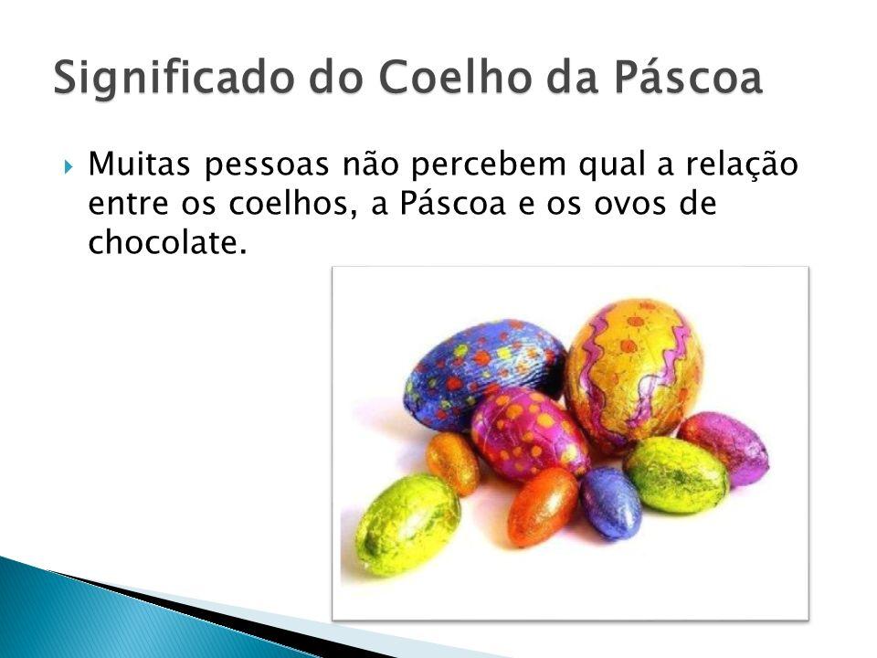 Muitas pessoas não percebem qual a relação entre os coelhos, a Páscoa e os ovos de chocolate. Significado do Coelho da Páscoa
