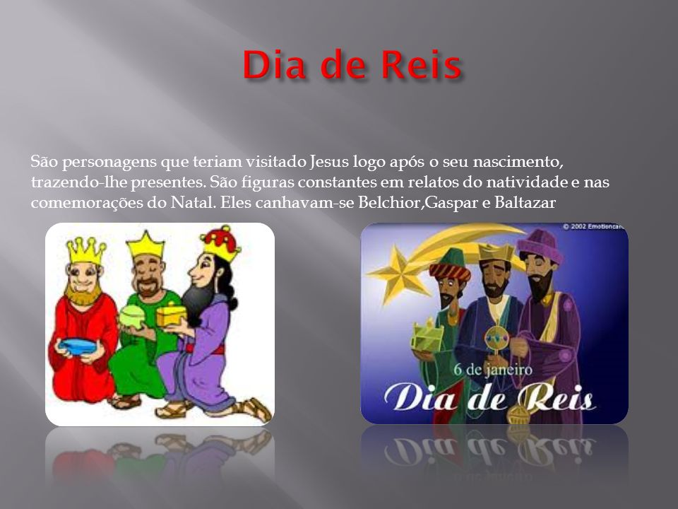 São personagens que teriam visitado Jesus logo após o seu nascimento, trazendo-lhe presentes. São figuras constantes em relatos do natividade e nas co