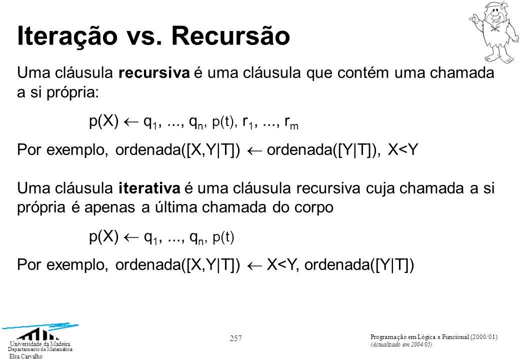 Elsa Carvalho 257 Universidade da Madeira Departamento de Matemática Programação em Lógica e Funcional (2000/01) (Actualizado em 2004/05) Iteração vs.