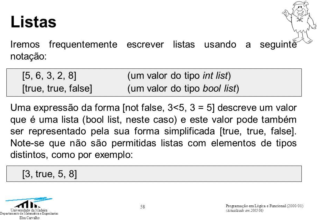 Elsa Carvalho 58 Universidade da Madeira Departamento de Matemática e Engenharias Programação em Lógica e Funcional (2000/01) (Actualizado em 2005/06)