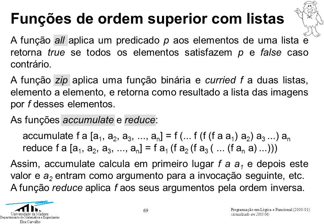 Elsa Carvalho 69 Universidade da Madeira Departamento de Matemática e Engenharias Programação em Lógica e Funcional (2000/01) (Actualizado em 2005/06)