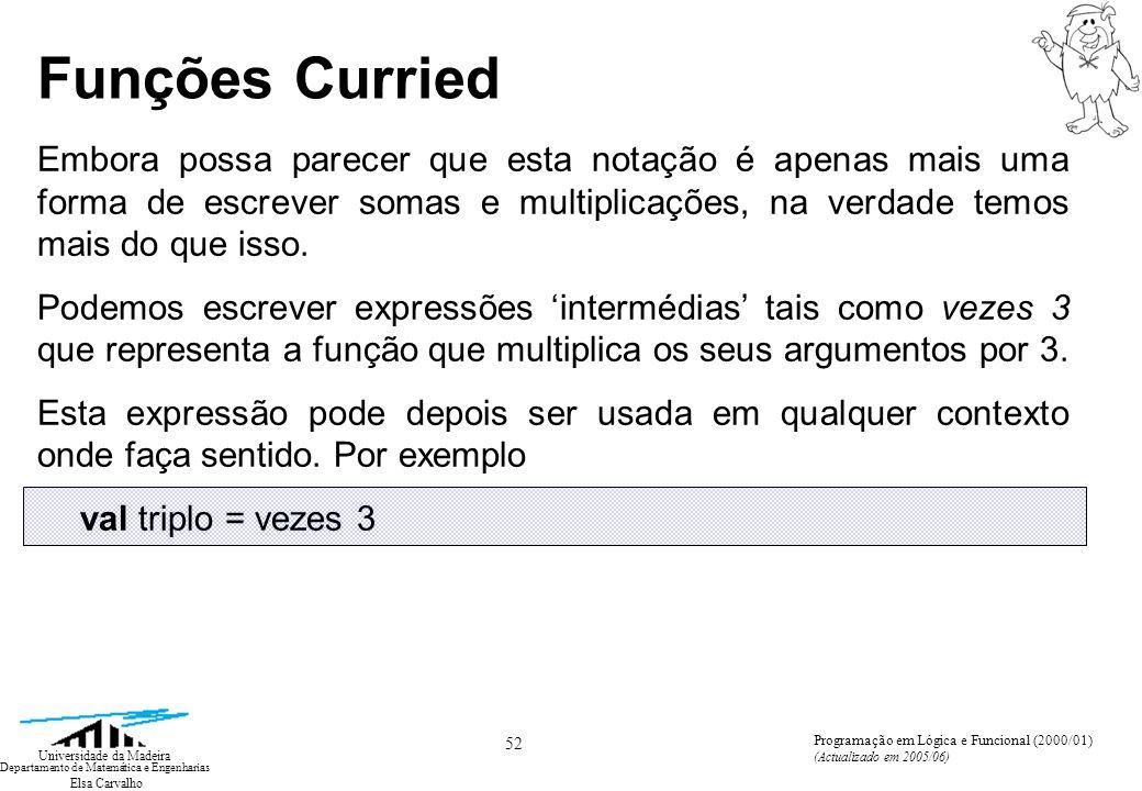 Elsa Carvalho 52 Universidade da Madeira Departamento de Matemática e Engenharias Programação em Lógica e Funcional (2000/01) (Actualizado em 2005/06)