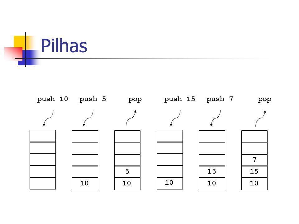 Pilhas 10 5 15 10 7 15 10 push 10push 5poppush 15push 7pop