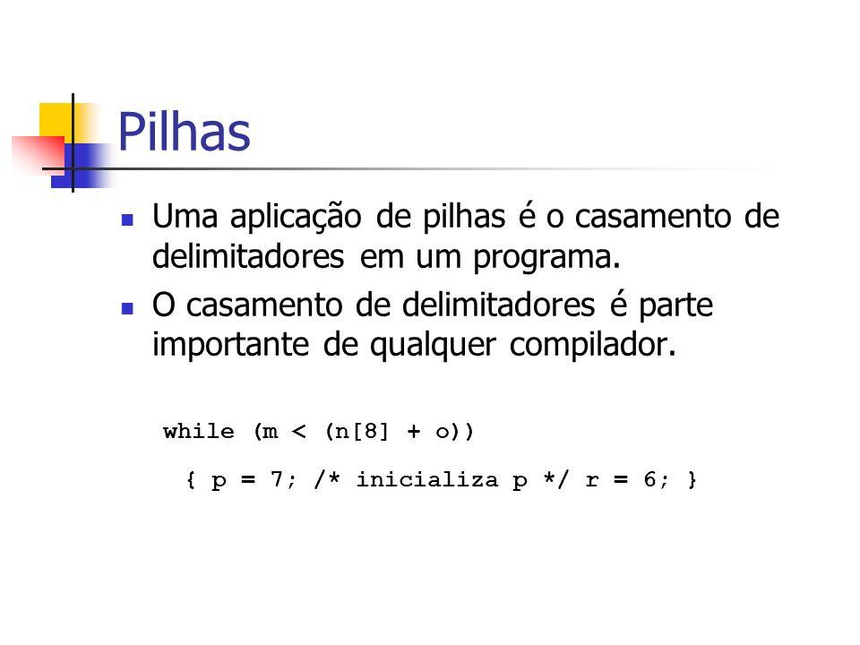 Pilhas Uma aplicação de pilhas é o casamento de delimitadores em um programa. O casamento de delimitadores é parte importante de qualquer compilador.